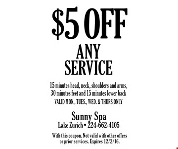 $5 off any service. 15 minutes head, neck, shoulders and arms, 30 minutes feet and 15 minutes lower back. Valid mon., tues., wed. & thurs only. With this coupon. Not valid with other offers or prior services. Expires 12/2/16.