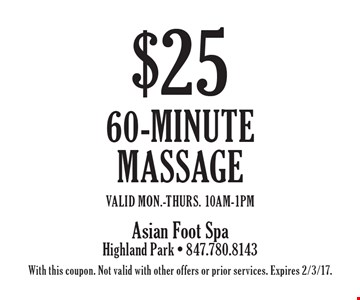 $25 60-minute massage. Valid Mon.-Thurs. 10am-1pm. With this coupon. Not valid with other offers or prior services. Expires 2/3/17.