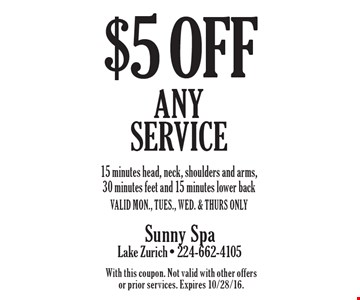 $5 off any service – 15 minutes head, neck, shoulders and arms, 30 minutes feet and 15 minutes lower back. Valid Mon., Tues., Wed. & Thurs only. With this coupon. Not valid with other offers or prior services. Expires 10/28/16.