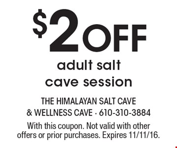 $2 Off adult salt cave session. With this coupon. Not valid with other offers or prior purchases. Expires 11/11/16.