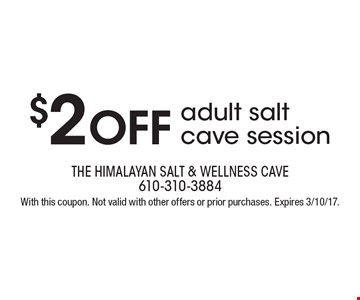 $2 Off adult salt cave session. With this coupon. Not valid with other offers or prior purchases. Expires 3/10/17.