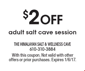 $2 Off adult salt cave session. With this coupon. Not valid with other offers or prior purchases. Expires 1/6/17.