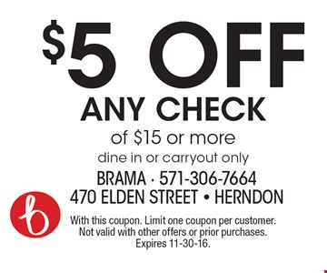 $5 off any check of $15 or more dine in or carryout only. With this coupon. Limit one coupon per customer. Not valid with other offers or prior purchases. Expires 11-30-16.