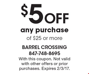 $5 off any purchase of $25 or more. With this coupon. Not valid with other offers or prior purchases. Expires 2/3/17.
