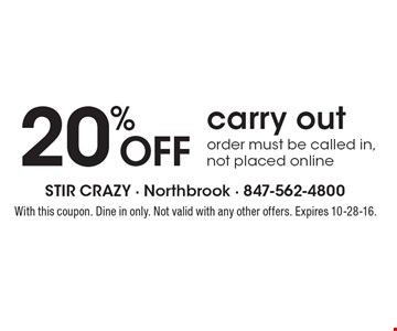 20% off carry out order (must be called in, not placed online). With this coupon. Dine in only. Not valid with any other offers. Expires 10-28-16.
