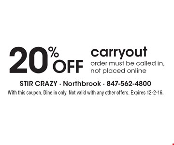 20% OFF carryout order. Must be called in, not placed online. With this coupon. Dine in only. Not valid with any other offers. Expires 12-2-16.