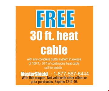 Free 30ft. Heat Cable. With this coupon. Not valid with other offers or prior purchases. Expires 12-9-16.