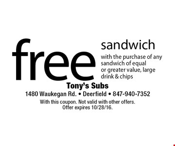 Free sandwich with the purchase of any sandwich of equal or greater value, large drink & chips. With this coupon. Not valid with other offers. Offer expires 10/28/16.