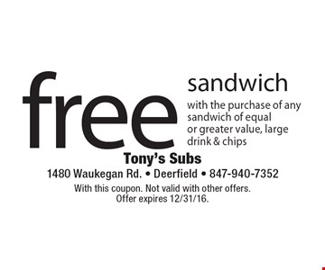 free sandwich with the purchase of any sandwich of equal or greater value, large drink & chips. With this coupon. Not valid with other offers. Offer expires 12/31/16.