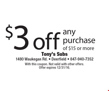 $3 off any purchase of $15 or more. With this coupon. Not valid with other offers. Offer expires 12/31/16.