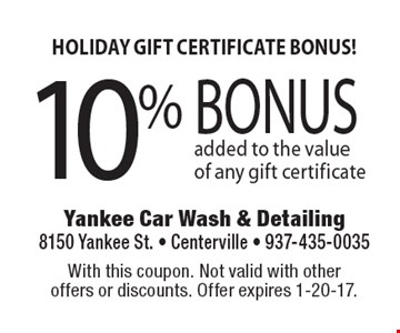 HOLIDAY GIFT CERTIFICATE BONUS! 10% BONUS added to the valueof any gift certificate. With this coupon. Not valid with other offers or discounts. Offer expires 1-20-17.