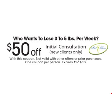 Who Wants To Lose 3 To 5 lbs. Per Week? $50 off Initial Consultation (new clients only). With this coupon. Not valid with other offers or prior purchases. One coupon per person. Expires 11-11-16.
