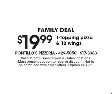 FAMILY DEAL $19.991-topping pizza & 12 wings. Valid at both Spencerport & Gates locations. Must present coupon to receive discount. Not to be combined with other offers. Expires 11-4-16.