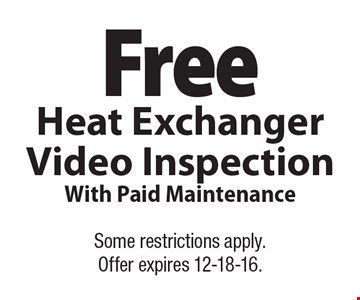 Free Heat Exchanger Video Inspection With Paid Maintenance. Some restrictions apply. Offer expires 12-18-16.