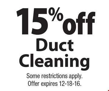 15% off Duct Cleaning. Some restrictions apply. Offer expires 12-18-16.