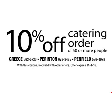 10%off catering order of 50 or more people. With this coupon. Not valid with other offers. Offer expires 11-4-16.