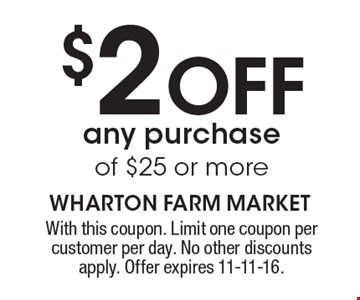 $2 OFF any purchase of $25 or more. With this coupon. Limit one coupon per customer per day. No other discounts apply. Offer expires 11-11-16.