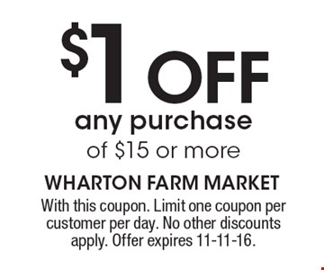 $1 OFF any purchase of $15 or more. With this coupon. Limit one coupon per customer per day. No other discounts apply. Offer expires 11-11-16.