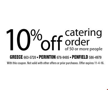 10% off catering order of 50 or more people. With this coupon. Not valid with other offers or prior purchases. Offer expires 11-4-16.