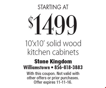 starting at $1499 10'x10' solid wood kitchen cabinets. With this coupon. Not valid with other offers or prior purchases. Offer expires 11-11-16.