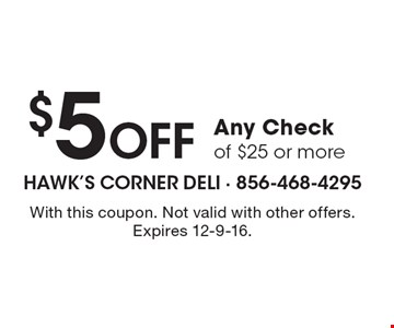 $5 Off Any Check of $25 or more. With this coupon. Not valid with other offers. Expires 12-9-16.