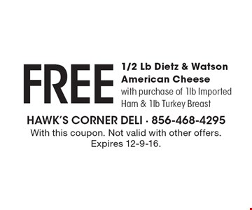Free 1/2 Lb Dietz & Watson American Cheese with purchase of 1lb Imported Ham & 1lb Turkey Breast. With this coupon. Not valid with other offers. Expires 12-9-16.