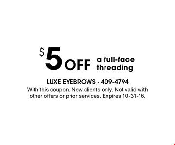$5 Off a full-face threading. With this coupon. New clients only. Not valid with other offers or prior services. Expires 10-31-16.