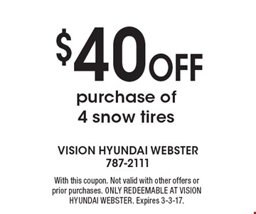 $40 Off purchase of 4 snow tires. With this coupon. Not valid with other offers or prior purchases. ONLY REDEEMABLE AT VISION HYUNDAI WEBSTER. Expires 3-3-17.