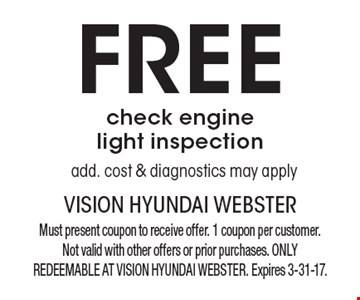Free check engine light inspection, add. cost & diagnostics may apply. Must present coupon to receive offer. 1 coupon per customer. Not valid with other offers or prior purchases. ONLY REDEEMABLE AT VISION HYUNDAI WEBSTER. Expires 3-31-17.