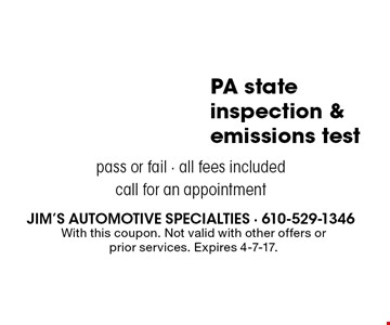 38.95 PA state inspection & emissions test pass or fail - all fees included call for an appointment. With this coupon. Not valid with other offers or prior services. Expires 4-7-17.