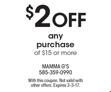 $2 OFF any purchase of $15 or more. With this coupon. Not valid with other offers. Expires 3-3-17.
