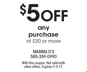 $5 OFF any purchase of $30 or more. With this coupon. Not valid with other offers. Expires 3-3-17.