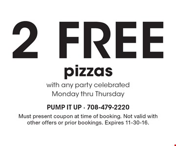 2 Free pizzas with any party celebrated Monday thru Thursday. Must present coupon at time of booking. Not valid with other offers or prior bookings. Expires 11-30-16.