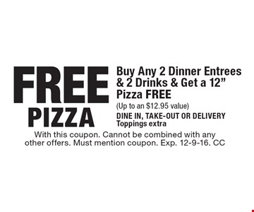 Free Pizza Buy Any 2 Dinner Entrees & 2 Drinks & Get a 12