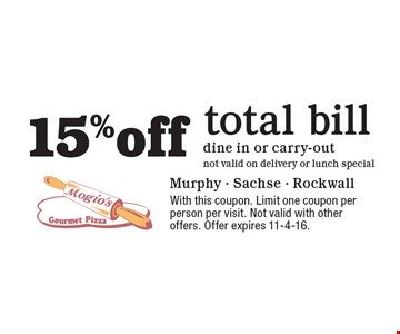 15% off total bill. Dine in or carry-out, not valid on delivery or lunch special. With this coupon. Limit one coupon per person per visit. Not valid with other offers. Offer expires 11-4-16.