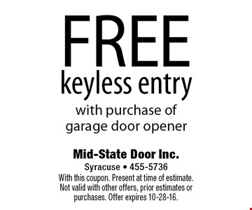 FREE keyless entry with purchase of garage door opener. With this coupon. Present at time of estimate. Not valid with other offers, prior estimates or purchases. Offer expires 10-28-16.