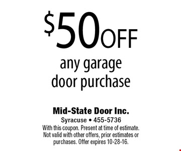 $50 OFF any garage door purchase. With this coupon. Present at time of estimate. Not valid with other offers, prior estimates or purchases. Offer expires 10-28-16.