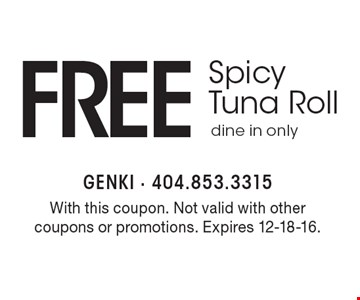 Free Spicy Tuna Roll dine in only. With this coupon. Not valid with other coupons or promotions. Expires 12-18-16.