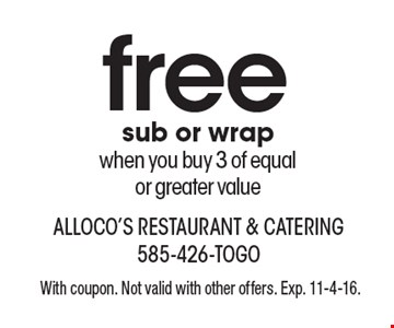 Free sub or wrap when you buy 3 of equal or greater value. With coupon. Not valid with other offers. Exp. 11-4-16.