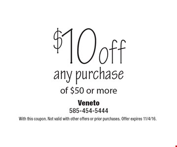 $10 off any purchase of $50 or more. With this coupon. Not valid with other offers or prior purchases. Offer expires 11/4/16.
