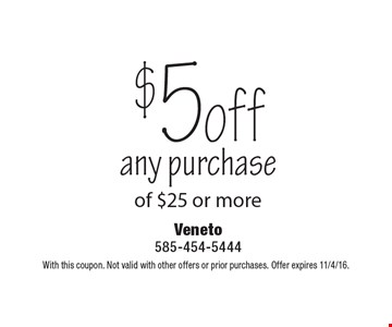 $5 off any purchase of $25 or more. With this coupon. Not valid with other offers or prior purchases. Offer expires 11/4/16.