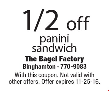 1/2 off panini sandwich. With this coupon. Not valid with other offers. Offer expires 11-25-16.