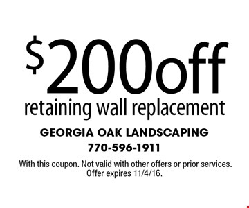 $200 off retaining wall replacement. With this coupon. Not valid with other offers or prior services. Offer expires 11/4/16.