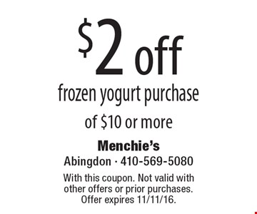 $2 off frozen yogurt purchase of $10 or more. With this coupon. Not valid with other offers or prior purchases. Offer expires 11/11/16.