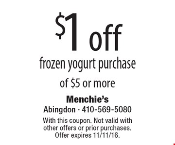 $1 off frozen yogurt purchase of $5 or more. With this coupon. Not valid with other offers or prior purchases. Offer expires 11/11/16.