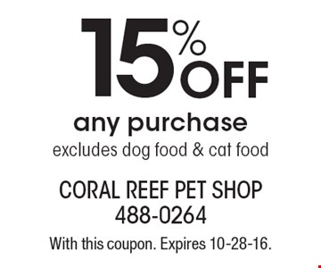 15% off any purchase, excludes dog food & cat food. With this coupon. Expires 10-28-16.