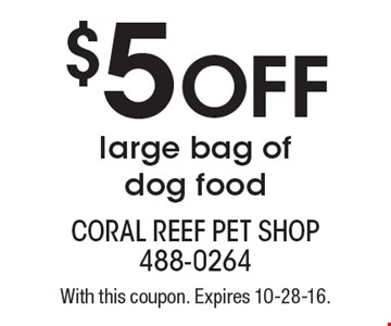 $5 off large bag of dog food. With this coupon. Expires 10-28-16.
