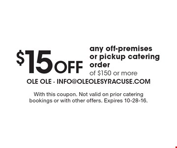 $15 off any off-premises or pickup catering order of $150 or more. With this coupon. Not valid on prior catering bookings or with other offers. Expires 10-28-16.