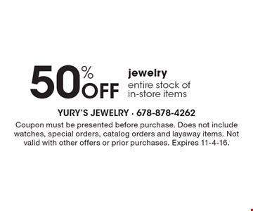 50% Off jewelry entire stock of in-store items. Coupon must be presented before purchase. Does not include watches, special orders, catalog orders and layaway items. Not valid with other offers or prior purchases. Expires 11-4-16.