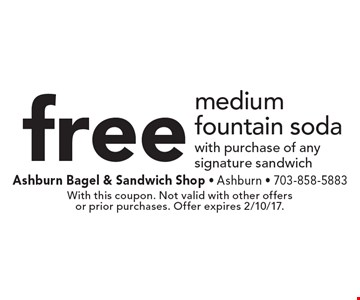 Free medium fountain soda with purchase of any signature sandwich. With this coupon. Not valid with other offers or prior purchases. Offer expires 2/10/17.